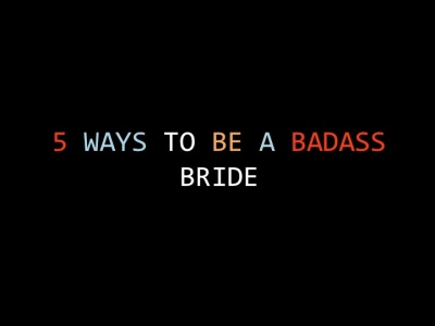 5 Ways to Be a Badass Bride